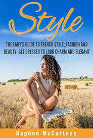 style the lady u0027s guide to french style fashion and beauty get