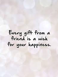 every gift from a friend is a wish for your happiness picture quotes