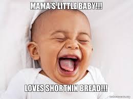 Baby Laughing Meme - mama s little baby loves shortnin bread make a meme
