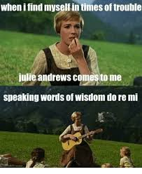 Julie Meme - when i find myselfin times oftrouble julie andrews comes tome