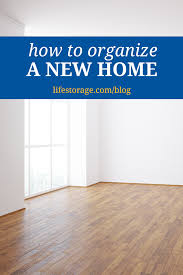 how to organize a new home as you unpack life storage blog