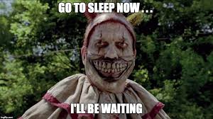 Creepy Clown Meme - check under yo bed tonight imgflip