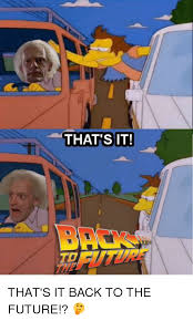 Back To The Future Meme - that sit that s it back to the future back to the future