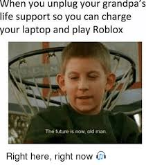 The Future Meme - when you unplug your grandpa s life support so you can charge your