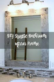 Rustic Bathroom Mirror - bathroom mirror frames do it yourself frame decorations