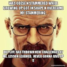 Obese Meme - was obese n stammered while growing up got in shape n overcame my