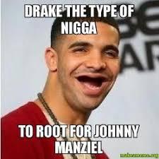 Drake The Type Of Meme - drake the type of nigga to root for johnny manziel make a meme