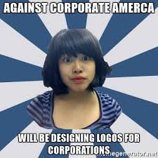 Meme Generator Tumblr - against corporate amerca will be designing logos for corporations