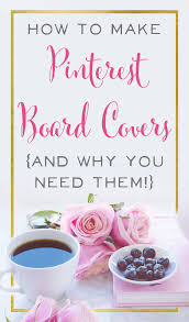 how to make pinterest board covers in 2017 and why you need them