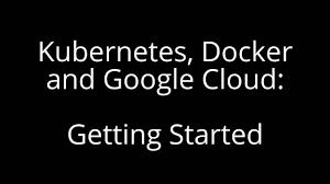 kubernetes google cloud docker getting started youtube