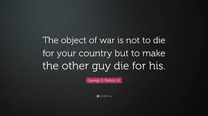 determination quote pics george s patton jr quote u201cthe object of war is not to die for