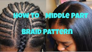 how to braid hair with middle part how to braid pattern for a middle part sew in youtube