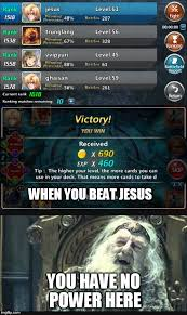 You Have No Power Here Meme - jesus is a noob every time imgflip