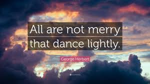 george herbert quote all are not merry that lightly 7