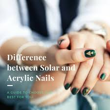 difference between solar and acrylic nails a guide to choose one