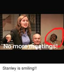 Meme Stanley - no more meetings stanley is smiling meme on sizzle