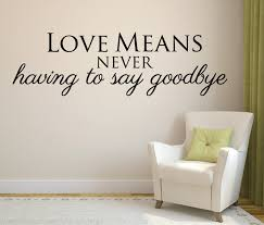wall decal love quote love means never having to say goodbye wall sticker