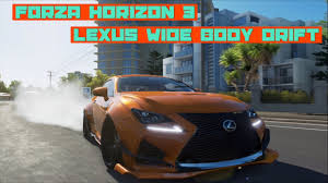 lexus lfa body kit forza horizon 3 lexus rcf widebody quick drift youtube