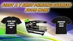 start a t shirt printing business from home youtube