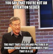 Make A Meme Upload - you say that you re not an attention seeker the fact that you