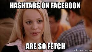 How To Make A Facebook Meme - hashtags on facebook are so fetch mean girls meme make a meme