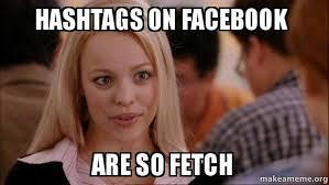 Meme Hashtags - hashtags on facebook are so fetch mean girls meme make a meme