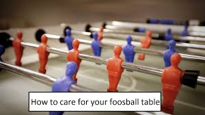 How To Care For Your by How To Care For Your Foosball Table