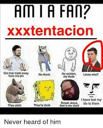 Sheit Meme - ami a fan xxxtentacion got that trash away no opinion lmao who
