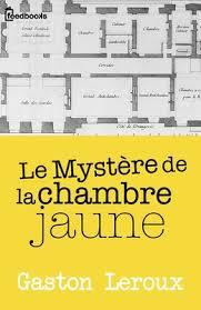 mystere chambre jaune le mystère de la chambre jaune gaston leroux feedbooks