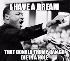 Go Die Meme - meme creator i have a dream that donald trump can go die in a