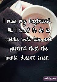 miss my boyfriend all i want to do is cuddle with him and pretend