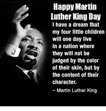 Martin Luther King Day Meme - happy martin luther king day i have a dream that my four little