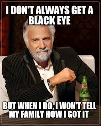 I Dont Always Meme Maker - meme creator i don t always get a black eye but when i do i won