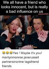 Bad Friend Meme - 25 best memes about bad influence bad influence memes