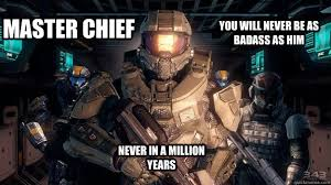 Master Chief Meme - master chief you will never be as badass as him never in a million