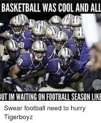 Football Season Meme - basketball was cool and all utim waiting on footballseason like