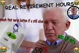 Retirement Meme - real retirement hours real nigga hours know your meme