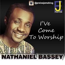 download thanksgiving songs download music lyrics nathaniel bassey i u0027ve come to worship