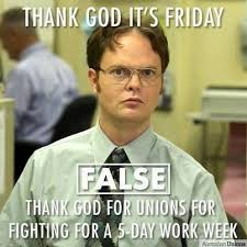 Union Memes - thank god it s friday false thank god for unions for fighting for a