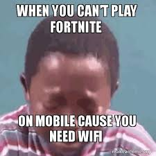 Make A Meme Mobile - when you can t play fortnite on mobile cause you need wifi mobile