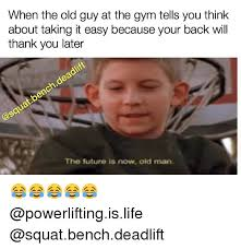 Old Guy Memes - when the old guy at the gym tells you think about taking it easy