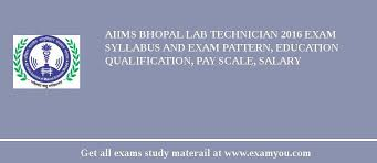 paper pattern of aiims aiims bhopal lab technician 2018 exam syllabus and exam pattern