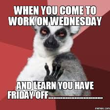 Meme Wednesday - when you come to work on wednesday work meme picsmine