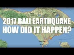 earthquake bali 2017 how did the 2017 m6 4 bali earthquake happen prof kerry sieh