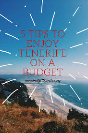 tenerife holiday guide 5 tips to enjoy tenerife on a budget