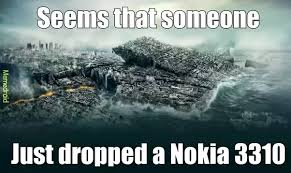 Nokia Brick Meme - what wrong would happen if millions of the nokia 3310 are dropped