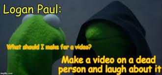 How To Make A Meme Video - bad logan paul imgflip