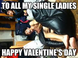 Single On Valentines Day Meme - to all my single ladies happy valentine s day v day from jcho