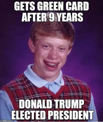 Green Card Meme - bad luck brian meme imgflip
