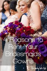 rent bridesmaid dresses 4 reasons to rent your bridesmaid dresses this tale